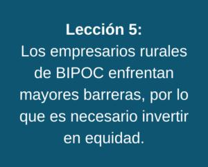 Lección 5: Los empresarios rurales de BIPOC enfrentan mayores barreras, por lo que es necesario invertir en equidad.