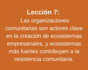 Lección 7: Las organizaciones comunitarias son actores clave en la creación de ecosistemas empresariales, y ecosistemas más fuertes contribuyen a la resistencia comunitaria.